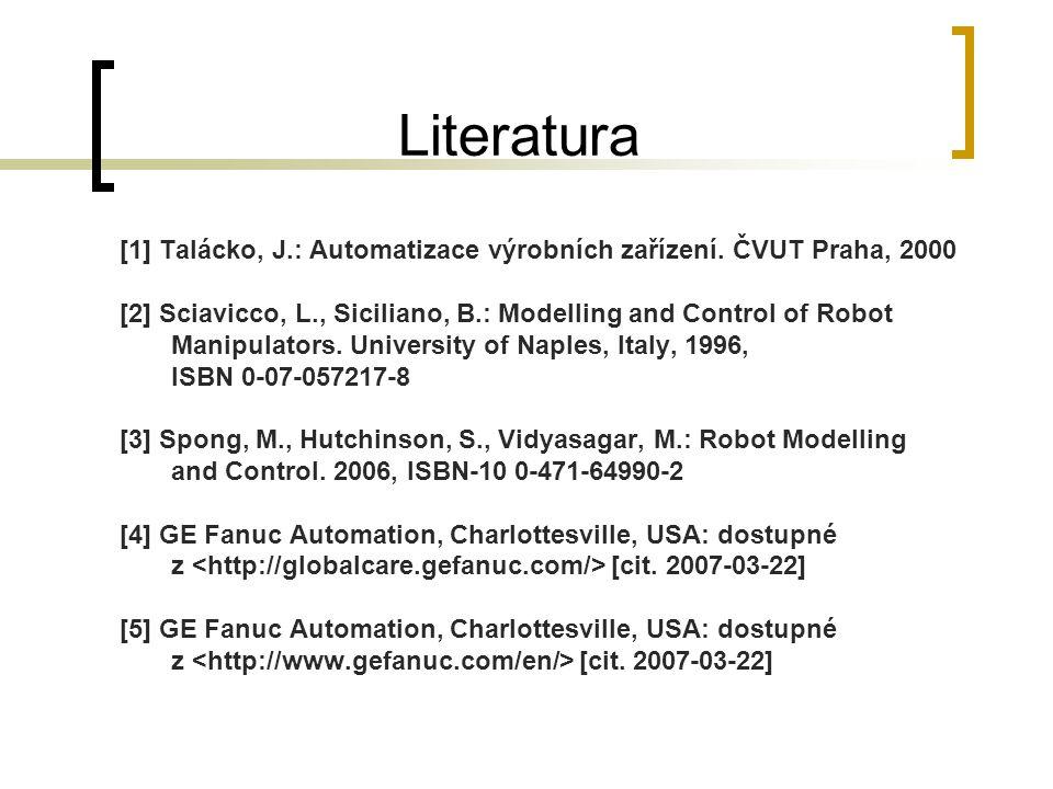 Literatura [1] Talácko, J.: Automatizace výrobních zařízení. ČVUT Praha, 2000.